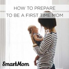 How to Prepare to Be A First Time Mom - SmartMom