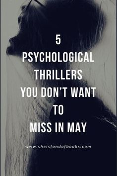 Thrillers are by far my favorite genre out there…especially psychological thrillers! I love the heart-pounding, spine-tingling, nail-biting action! The crazier the book is, the better! Here is a list of 5 psychological thrillers you don't want to miss in May! I can't wait to get my hands on each one! #psychologicalthriller #thriller #newrelease #afflink