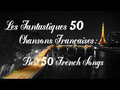 Les Fantastiques 50 chansons françaises - Best 50 French Songs - YouTube