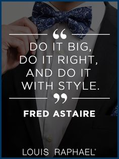 """Do it big, do it right, and do it with style."" - Fred Astaire #MenStyle"