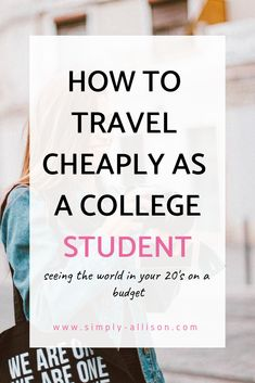 How to Travel on a College Budget. - Simply Allison - Finance tips, saving money, budgeting planner College Student Budget, College Life Hacks, College Loans, Budgeting For College Students, College Tips, College Checklist, Education College, School Hacks, Health Education