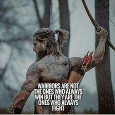 Los guerreros no son los únicos en ganar pero sonos únicos que pelean.