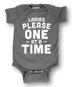 Look what I found on #zulily! Charcoal 'Ladies Please One At A Time' Bodysuit - Infant #zulilyfinds