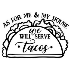as for me and my house we will serve tacos Silhouette Cameo, Silhouette Design, Silhouette America, Farmers Market Sign, Tacos, Circuit Crafts, Wood Burning Crafts, Kitchen Humor, Personalized Cups