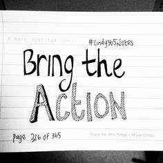 #Cindy365Notes {page 316 of 365} Action(s) may not always bring happiness, but there's no happiness without action.