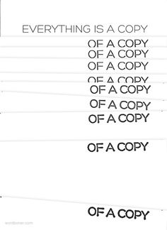 Everything is a copy of a copy..