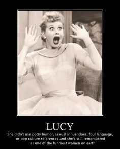 I Love Lucy...she was Clean humor