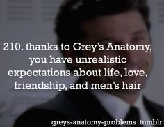 Thanks to Grey's Anatomy, you have unrealistic expectations about life, love, friendship, and men's hair (McDreamy) Greys Anatomy Facts, Grey Anatomy Quotes, Grays Anatomy, Grey Quotes, Meredith Grey, Charlie Sheen, Two And Half Men, Dark And Twisty, Cristina Yang