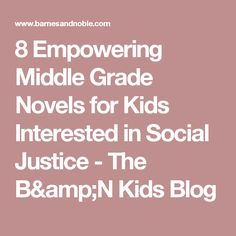 8 Empowering Middle Grade Novels for Kids Interested in Social Justice - The B&N Kids Blog