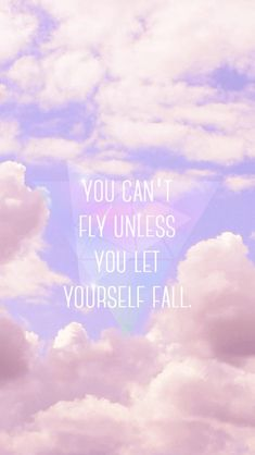 You can't fly unless you let yourself fall - phone wallpaper