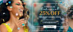 Barato do Carnaval use o cupom da foto para ganhar 25% de desconto* em todo o site. *Exceto em promoções e presentes .