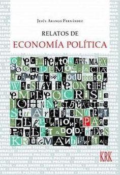 Relatos de economía política / Jesús Arango (2014)