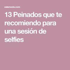 13 Peinados que te recomiendo para una sesión de selfies