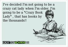 Think I'm already the Crazy Book Lady, so all I need are some cats! I Love Books, Good Books, Books To Read, My Books, Book Of Life, The Book, English, I Love Reading, Book Nerd