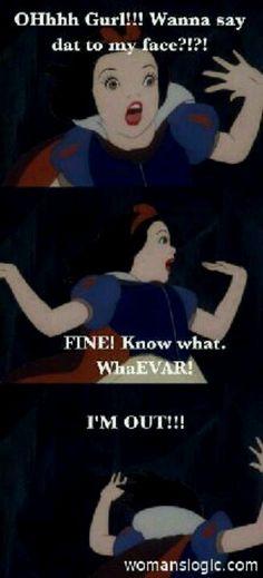 Humor, Snow White, Disney, Ghetto -- This is SO accurate!  Hahahaha.