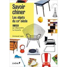 Amazon.fr - Savoir chiner : les objets du 20e siècle - Emmanuel Layan - Livres