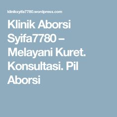 Klinik Aborsi Syifa7780 – Melayani Kuret. Konsultasi. Pil Aborsi