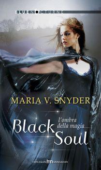 """Black soul - L'ombra della magia di Maria V. Snyder """"Study 4""""    Black-soul-L-ombra-della-magia_hm_cover_big   Harlequin Mondadori Collana Bluenocturne In edicola dal 25 Settembre 2015"""