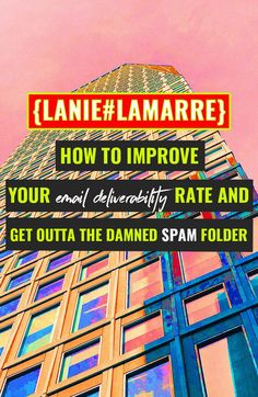How To Improve Your Email Deliverability Rate and Get Outta The Damned Spam Folder! // Lanie Lamarre -- #emailmarketing #entrepreneur