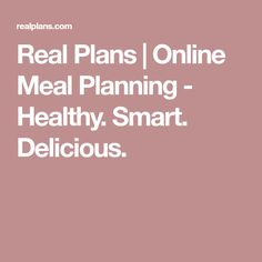 Real Plans | Online Meal Planning - Healthy. Smart. Delicious.