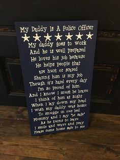 A personal favorite from my Etsy shop https://www.etsy.com/listing/541695949/my-daddy-is-a-police-officer-sign