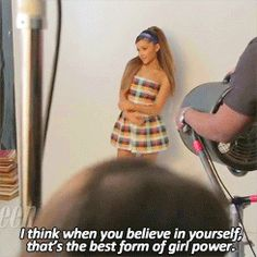 """i think when you believe in yourself, that's the best form of girl power."" -ariana grande (gif)"