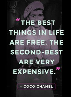 """20 Best Coco Chanel Quotes About Fashion, Life, and True Style """"The best things in life are free. The second-best are very expensive"""" - Coco Chanel quotes""""The best things in life are free. The second-best are very expensive"""" - Coco Chanel quotes Great Quotes, Quotes To Live By, Me Quotes, Funny Quotes, Inspirational Quotes, Advice Quotes, Diva Quotes, Style Quotes, Fabulous Quotes"""