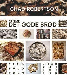 Mere Af Det Gode Brød - Chad Robertson