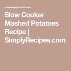 Slow Cooker Mashed Potatoes Recipe | SimplyRecipes.com