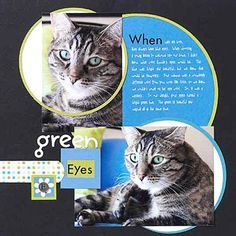 To play up her cat's stunning eyes, Katy decided to repeat their shape all over the page. She started by printing journaling in a large circle. Instead of cutting the photos into circles (and losing some of the best parts of the image), she created circle borders that she could stick her photos through.  SOURCES: Cardstock: Bazzill Basics Paper. Patterned paper, rub-ons, stickers, die cuts: KI Memories. Font: Chatter by Two Peas in a Bucket. Metal letter: Making Memories. Circle cutter…