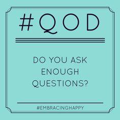 Do you ask enough questions? #iaskalot #notenough #qod