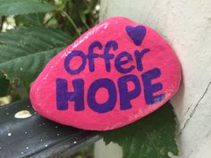 Offer Hope. Hand painted rock by Caroline. The Kindness Rocks Project