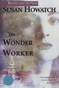 The Wonder Worker by Susan Howatch - Young, lonely, and insecure, Alice Fletcher is on the verge of emotional collapse when she stumbles into St. Benet's Church to dodge the London drizzle. There, she witnesses a group of gifted healers led by the charismatic Nicholas Darrow.