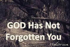 God has not forgotten you! #God #jesus #promise #lifequotes #life #trustgod #brokenheart #hope #faith #love #christianquotes