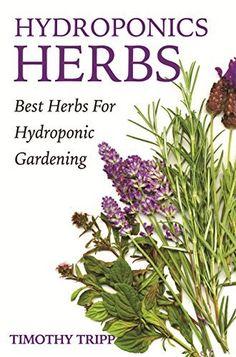 Hydroponics Herbs: Best Herbs For Hydroponic Gardening by Timothy Tripp, http://www.amazon.com/dp/B00Q6ZATHW/ref=cm_sw_r_pi_dp_222Dub1KCY68D