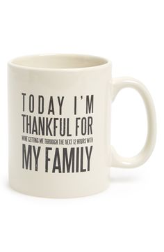 It's good to be thankful. For family, for wine…and for enough wine to get through family gatherings. At least that's what this mug says.