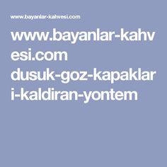 www.bayanlar-kahvesi.com dusuk-goz-kapaklari-kaldiran-yontem