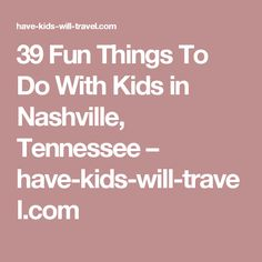 39 Fun Things To Do With Kids in Nashville, Tennessee – have-kids-will-travel.com