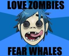 Love Zombies, Fear Whales / Jamie Hewlett - 2D [Gorillaz and TRUE STORY] @Stacey McKenzie Marie)