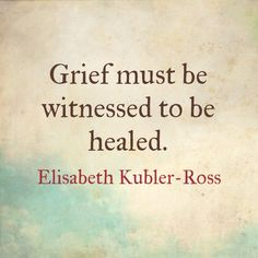"""""""Grief must be witnessed to be healed."""" ~Elisabeth Kubler-Ross~ #Stillbirth #Miscarriage"""