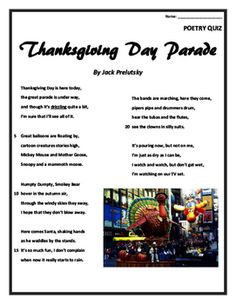 "This is a perfect poem for the fall titled ""Thanksgiving Day Parade"" by Jack Prelutsky. The students can learn the poem throughout the week and then be given a short 10 question multiple choice poetry quiz for assessment. The poem, quiz, and answer key are included."