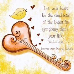 Let your heart be the conductor of the beautiful symphony that is your life!
