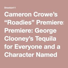 """Cameron Crowe's """"Roadies"""" Premiere: George Clooney's Tequila for Everyone and a Character Named for Shelli Azoff 