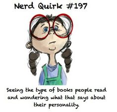 YES! I'm always able to tell so much about others because of what books they read!