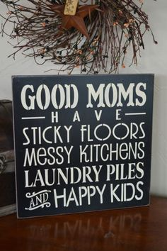 Good Moms Have Sticky Floors Messy Kitchens Laundry Piles And Happy Kids, 12x12  Primitive Wood Sign, Kithchen Rules, CUSTOM COLORS on Etsy, $25.95