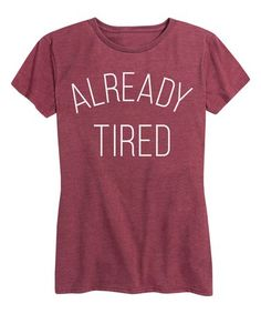 This Wine 'Already Tired' Relaxed-Fit Tee is perfect! #zulilyfinds