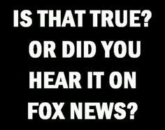 If it comes from Fox News then it probably stands on a foundation of lies.  Fox News only wants to pit Americans against Americans and sit back and watch their handiwork.  Fox News is in the pockets of the Kochs, Monsanto, the republicans... don't expect unbiased, honest news from FOX.