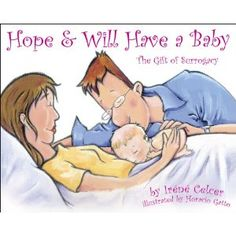 Hope & Will Have a Baby: The Gift of Surrogacy. Here's another great resource for explaining surrogacy to children.