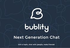 Bublity is a instant group chat app that brings people together for a topic via push notifications and live chat lists.