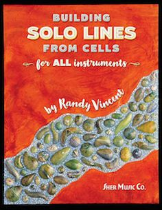 """""""Building Solo Lines from Cells"""" by Randy Vincent. Building Solo Lines from Cells is a practical method for developing the ability to create convincing jazz solos in a wide variety of playing situations."""